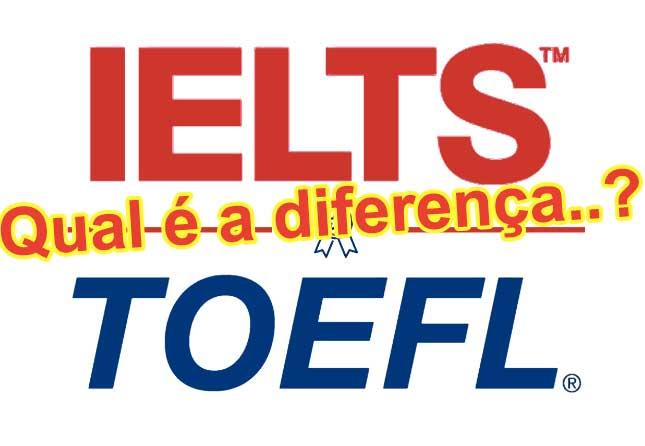 Qual é a diferença entre o TOEFL e o IELTS?