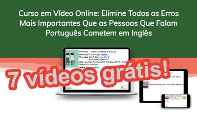 curso em video online Elimine Todos os Erros Mais Importantes Que as Pessoas Que Falam Português Cometem em Inglês 7-video-gratis-Landscape